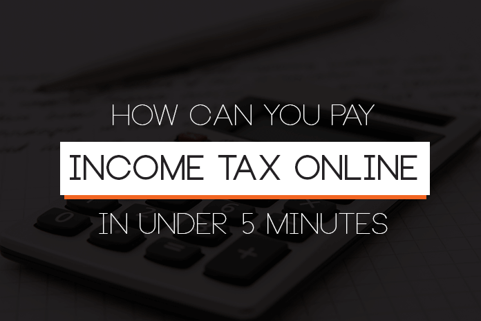 How Can You Pay Income Tax Online In Under 5 Minutes
